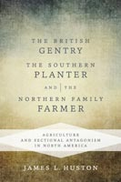 The British Gentry, the Southern Planter, and the Northern Family Farmer