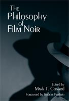 The Philosophy of Film Noir,  from The University Press of Kentucky