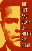 The Life and Death of Pretty Boy Floyd,  from Kent State University Press