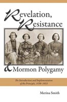 Revelation, Resistance, and Mormon Polygamy