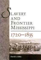 Slavery and Frontier Mississippi, 1720-1835,  from University Press of Mississippi