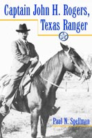 Captain John H. Rogers, Texas Ranger,  from University of North Texas Press