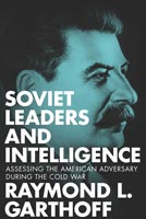 Soviet Leaders and Intelligence,  from Georgetown University Press