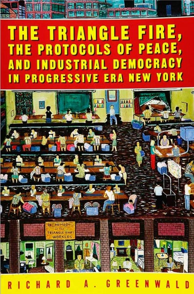 The Triangle Fire, Protocols Of Peace, And Industrial Democracy In Progressive Era New York