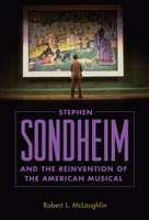 Stephen Sondheim and the Reinvention of the American Musical,  from University Press of Mississippi
