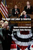 The Right and Labor in America,  from University of Pennsylvania Press