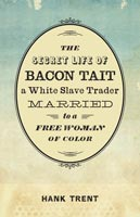 The Secret Life of Bacon Tait, a White Slave Trader Married to a Free Woman of Color,  from Louisiana State University Press