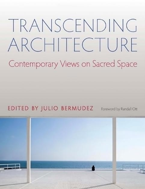 Transcending Architecture,  from Catholic University of America Press